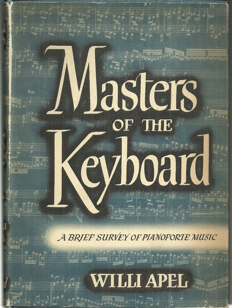 Masters of the Keyboard: A Brief Survey of Pianoforte Music, Apel, Willi
