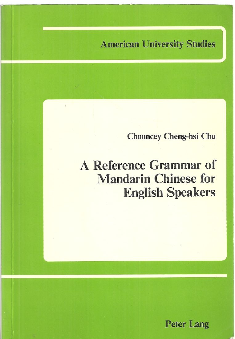 A Reference Grammar of Mandarin Chinese for English Speakers (American University Studies), Chu, Chauncey Cheng-hsi